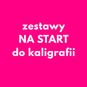 ZESTAWY NA START DO KALIGRAFII